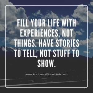 """Fill your life with experiences, not things. Have stories to tell, not stuff to show, quote, inspiration, nomad life, digital nomad, life on the road, road life, RV life, quotes, inspirational quotes, life quotes, author, story, life story, traveling, traveling life, lifestyle"
