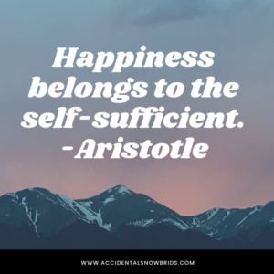 Happiness belongs to the self-sufficient,Aristotle quote, inspiration, nomad life, digital nomad, life on the road, road life, RV life, quotes, inspirational quotes, life quotes, author, story, life story, traveling, traveling life, lifestyle