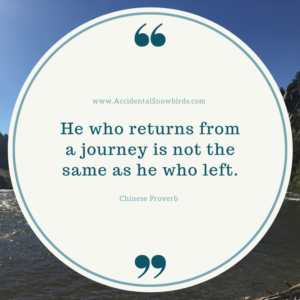 He who returns from a journey is not the same as he who left, Chinese proverb. quote, inspiration, nomad life, digital nomad, life on the road, road life, RV life, quotes, inspirational quotes, life quotes, author, story, life story, traveling, traveling life, lifestyle