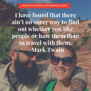 I have found that there ain't no surer way to find out whether you like people or hate them than to travel with them, Mark Twain. quote, inspiration, nomad life, digital nomad, life on the road, road life, RV life, quotes, inspirational quotes, life quotes, author, story, life story, traveling, traveling life, lifestyle