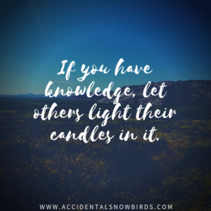 If you have knowledge, let others light their candles in it, Margaret Fuller. quote, inspiration, nomad life, digital nomad, life on the road, road life, RV life, quotes, inspirational quotes, life quotes, author, story, life story, traveling, traveling life, lifestyle